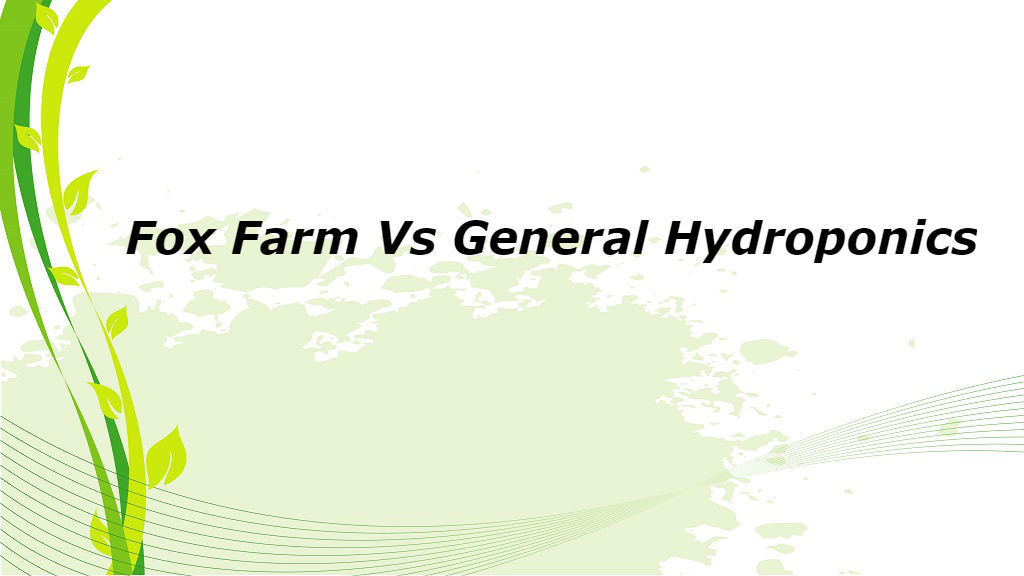 Fox Farm Vs General Hydroponics